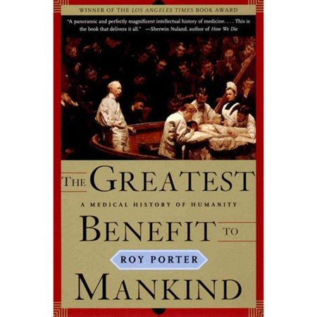 The Greatest Benefit To Mankind  A Medical History Of Humanity