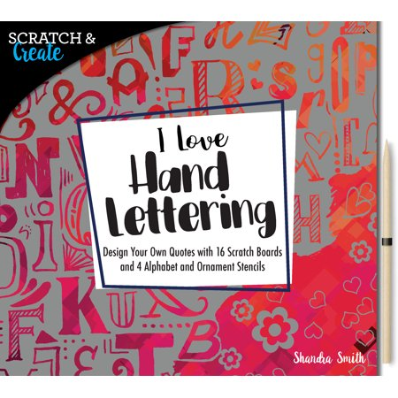 Scratch & Create: I Love Hand Lettering : Design your own quotes with 16 scratch boards and 4 alphabet and ornament stencils ()