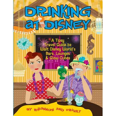 Radica Cube World - Drinking at disney : a tipsy travel guide to walt disney world's bars, lounges & glow cubes: 9780991007967