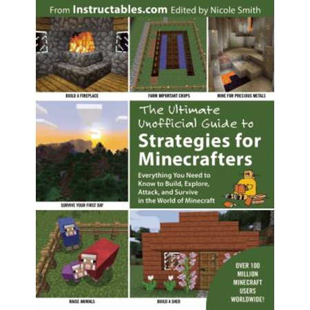 The Ultimate Unofficial Guide To Minecraft Strategies  Everything You Need To Know To Build  Explore  Attack  And Survive In The World Of Minecraft