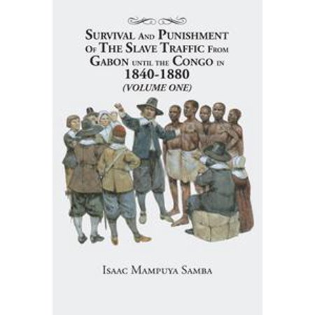 - Survival and Punishment of the Slave Traffic from Gabon Until the Congo in 1840–1880 (Volume One) - eBook