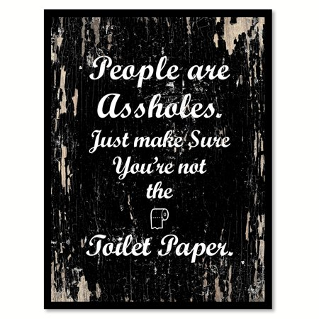 - People are as?holes Just make sure you're not the toilet paper Adult Quote Saying Black Canvas Print with Picture Frame Home Decor Wall Art Gift Ideas 7