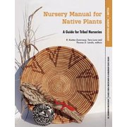 Nursery Manual for Native Plants : A Guide for Tribal Nurseries. Volume 1 - Nursery Management (Agriculture Handbook 730)