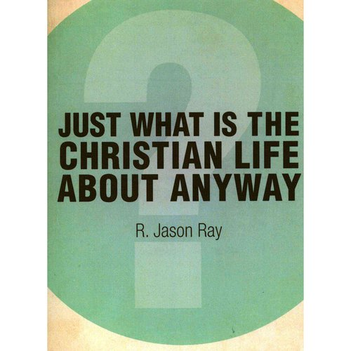 Just What Is the Christian Life about Anyway? Second Edition