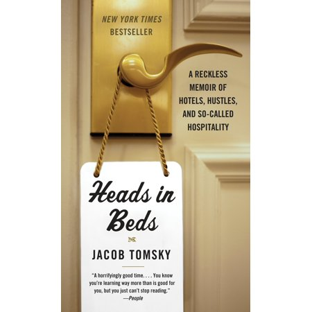Heads In Beds   A Reckless Memoir Of Hotels  Hustles  And So Called Hospitality