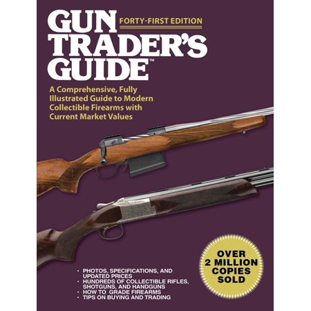 Gun Trader's Guide, Forty-First Edition : A Comprehensive, Fully Illustrated Guide to Modern Collectible Firearms with Current Market Values