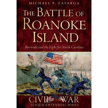The Battle of Roanoke Island: Burnside and the Fight for North