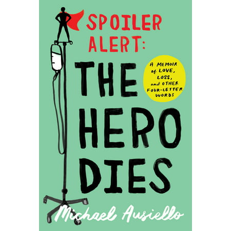 Spoiler Alert: The Hero Dies : A Memoir of Love, Loss, and Other Four-Letter (Words Of Sympathy For Loss Of Newborn Baby)
