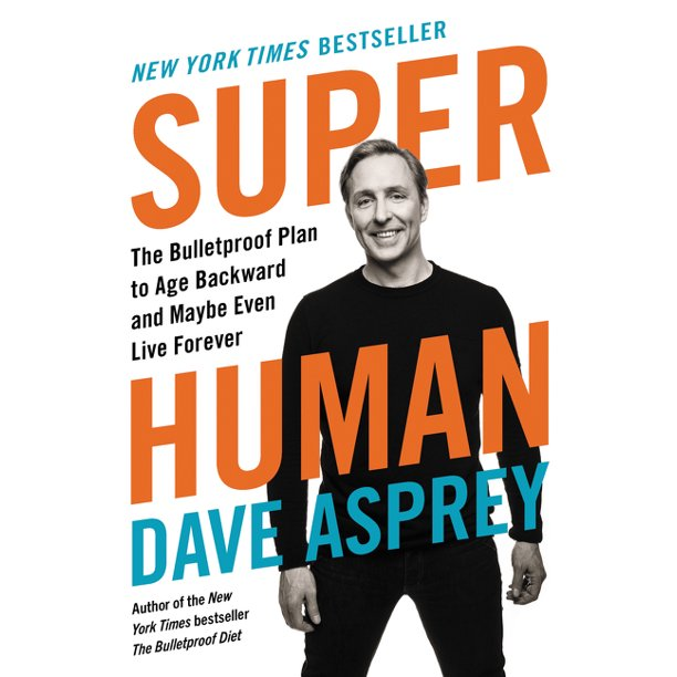 Bulletproof, 5: Super Human : The Bulletproof Plan to Age Backward and Maybe Even Live Forever (Hardcover)