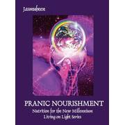 Pranic Nourishment - Nutrition for the New Millennium - Living on Light Series (Paperback)