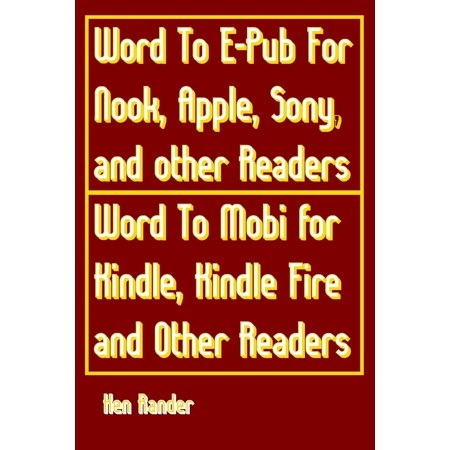 Word To E-PUB for Nook, Apple, Sony, and other EPUB readers Word To Mobi for Kindle, Kindle Fire and other Mobi readers. (Quick Guide) -