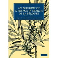 Cambridge Library Collection - Maritime Exploration: An Account of a Voyage in Search of La Perouse : Volume 3, Plates: Undertaken by Order of the Constituent Assembly of France, and Performed in the Yea (Paperback)