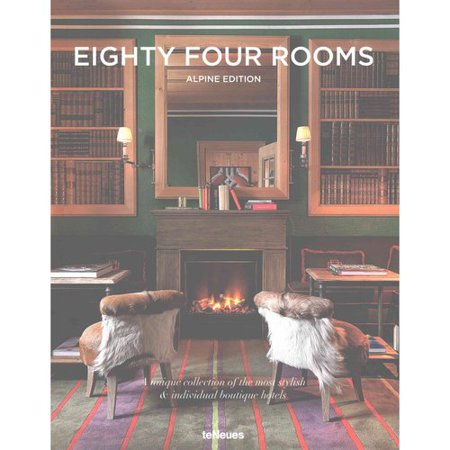 Eighty Four Rooms  Alpine Edition  A Unique Collection Of The Most Stylish   Individual Boutique Hotels