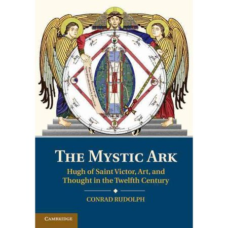 The Mystic Ark: Hugh of Saint Victor, Art, and Thought in the Twelfth Century by