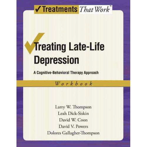 Treating Late Life Depression : A Cognitive-Behavioral Therapy Approach, Workbook
