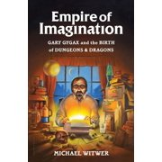 Empire of Imagination : Gary Gygax and the Birth of Dungeons & Dragons