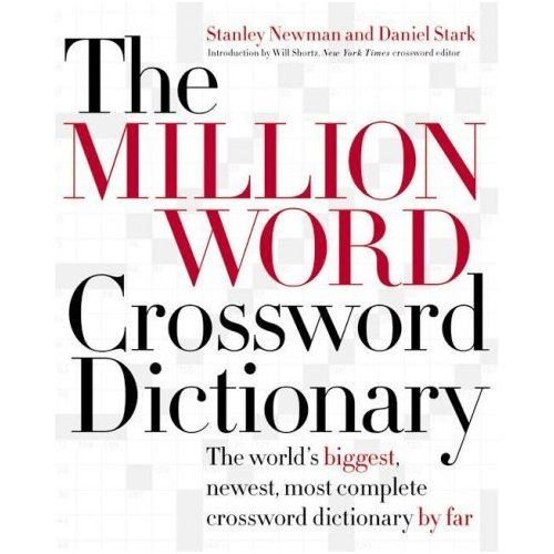 The Million Word Crossword Dictionary: The World's Biggest, Newest, Most Complete Crossword Dictionary by Far
