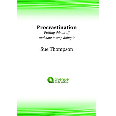 Procrastination: Putting Things Off and How to Stop Doing It -