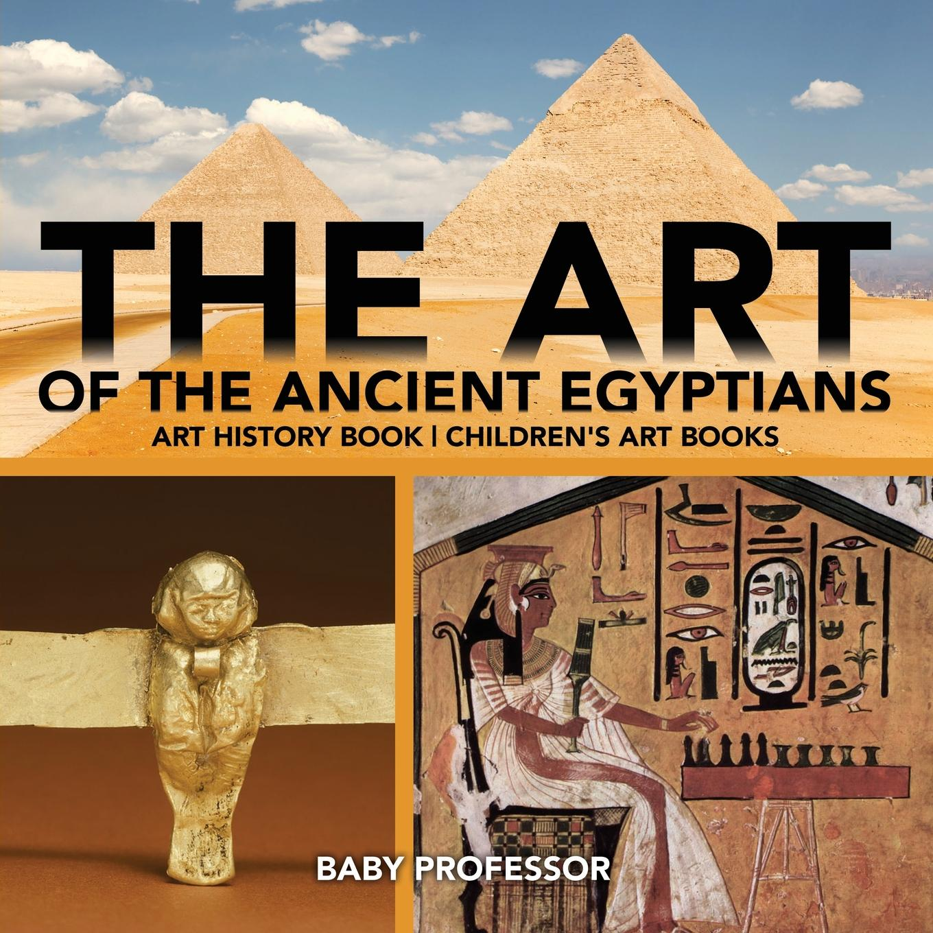 The Art of the Ancient Egyptians - Art History Book Children's Art Books (Paperback)