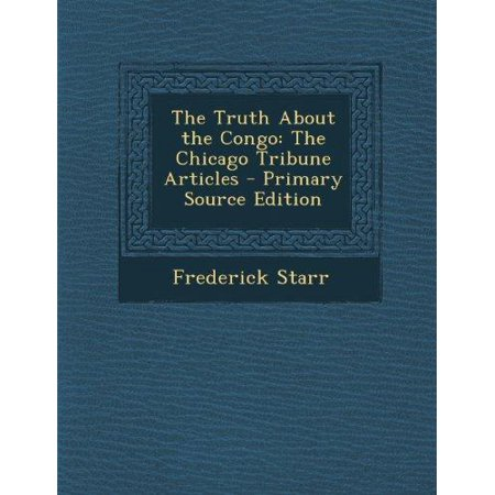 The Truth About The Congo  The Chicago Tribune Articles   Primary Source Edition