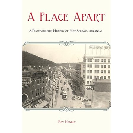 A Place Apart : A Pictorial History of Hot Springs, Arkansas