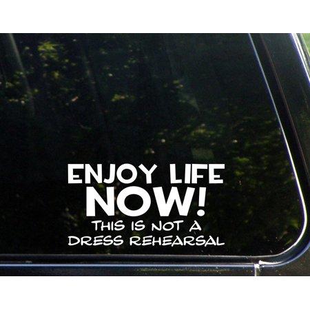 "Enjoy Life Now This Is Not A Dress Rehearsal - 7"" x 4"" - Vinyl Die Cut Decal/ Bumper Sticker For Helmets, Bikes, Windows, Cars, Trucks, Laptops, Etc.,Sign Depot,SD1-8539"
