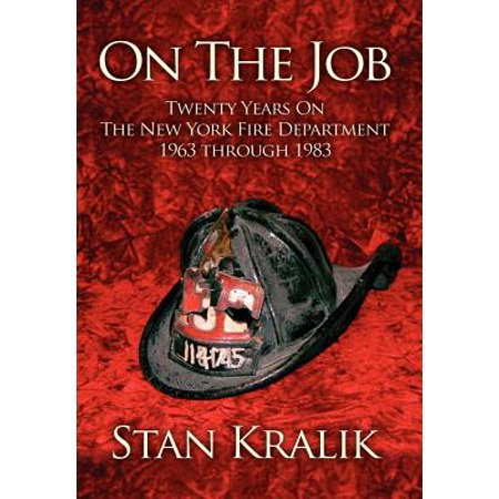 On the Job : Twenty Years on the New York Fire Department 1963 Through