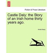 Castle Daly : The Story of an Irish Home Thirty Years Ago. Vol. I.