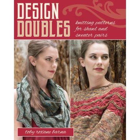 Design Doubles : Knitting Patterns for Shawl and Sweater Pairs