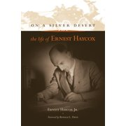On a Silver Desert : The Life of Ernest Haycox