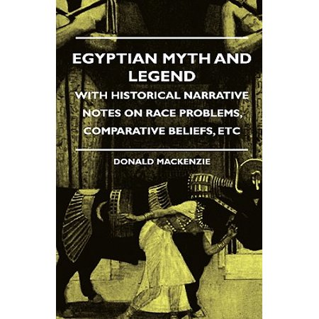 Egyptian Myth and Legend - With Historical Narrative Notes on Race Problems, Comparative Beliefs, (Comparative Notes)