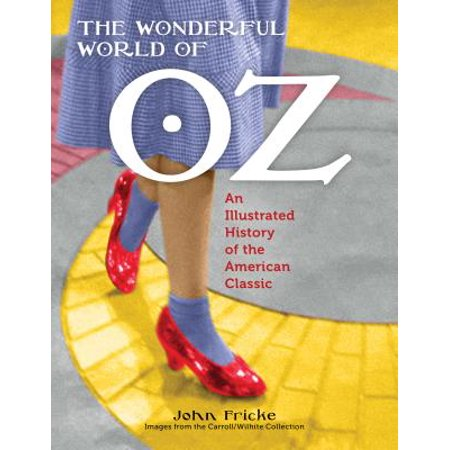 - Wonderful World of Oz : An Illustrated History of the American Classic