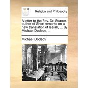 A Letter to the Rev. Dr. Sturges, Author of Short Remarks on a New Translation of Isaiah, ... by Michael Dodson, ...