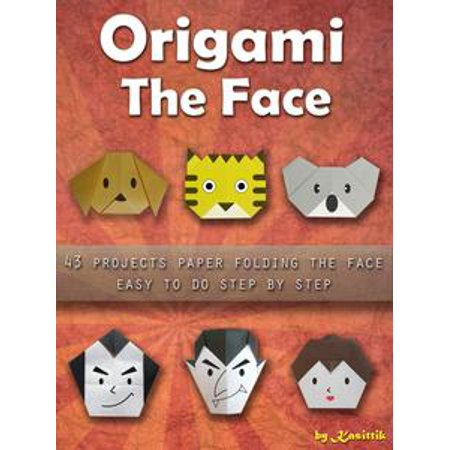 Origami The Face: 43 Projects Paper Folding Easy To Do Step by Step. - eBook - Batman Face Paint Step By Step