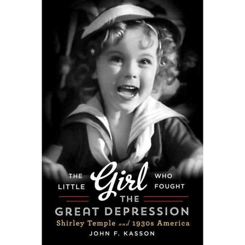 The Little Girl Who Fought the Great Depression: Shirley Temple and 1930s America