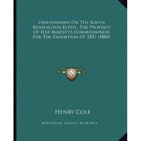 Observations On The South Kensington Estate  The Property Of Her Majestys Commissioners For The Exhibition Of 1851  1880