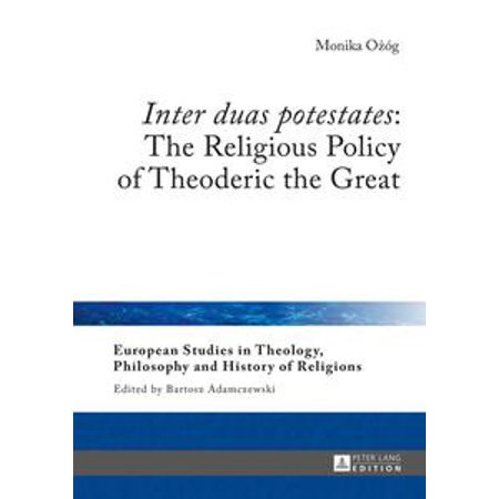 «Inter duas potestates»: The Religious Policy of Theoderic the Great -