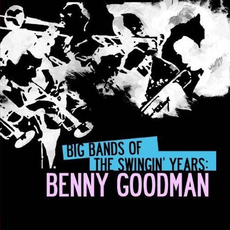 Big Bands Swingin Years: Benny Goodman (The Big Band Years 4 Cd Set)