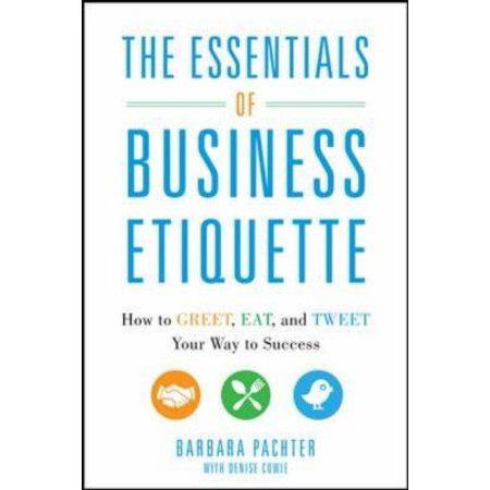 The Essentials Of Business Etiquette  How To Greet  Eat  And Tweet Your Way To Success