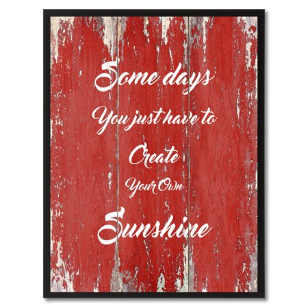 Some Days You Just Have To Create Your Own Sunshine Inspirational Saying Canvas Print Picture Frame Home Decor Wall Art Gift Ideas
