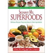 Skinny Ms. Superfoods : Delicious Recipes Featuring Nature's Best Ingredients
