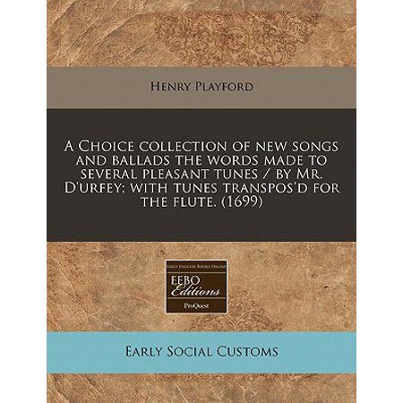 A Choice Collection of New Songs and Ballads the Words Made to Several Pleasant Tunes / By Mr. D'Urfey; With Tunes Transpos'd for the Flute. (1699)