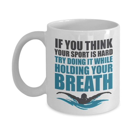 If You Think Your Sport Is Hard Coffee & Tea Gift Mug, Merchandise And Accessories For Saltwater, Pool & River Swimmer