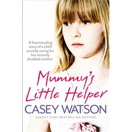 Am Mothers Helper (Mummy's Little Helper: The Heartrending True Story of a Young Girl Secretly Caring for Her Severely Disabled)