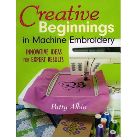 Creative Beginnings in Machine Embroider : Innovative Ideas for Expert (Best Innovative Business Ideas In India)