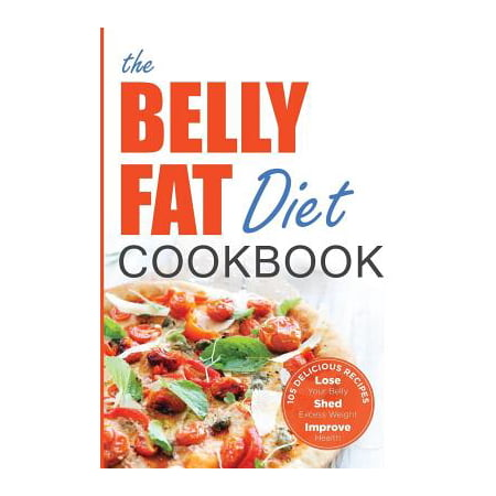 Belly Fat Diet Cookbook : 105 Easy and Delicious Recipes to Lose Your Belly, Shed Excess Weight, Improve (Best Recipes For Losing Belly Fat)