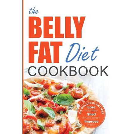 Belly Fat Diet Cookbook : 105 Easy and Delicious Recipes to Lose Your Belly, Shed Excess Weight, Improve (Foods To Avoid While Losing Belly Fat)