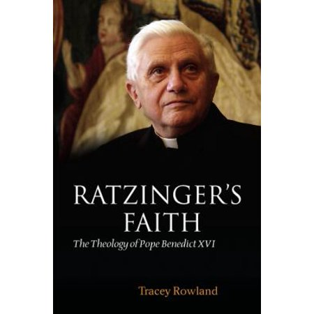 Ratzinger's Faith: The Theology of Pope Benedict XVI