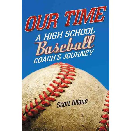 Our Time  A High School Baseball Coachs Journey