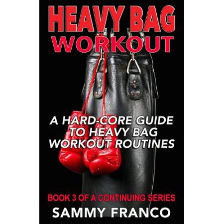 Heavy Bag Workout : A Hard-Core Guide to Heavy Bag Workout